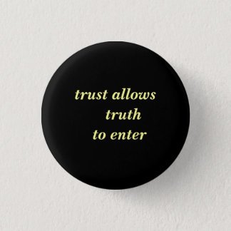 trust allows  truth  to enter pinback button