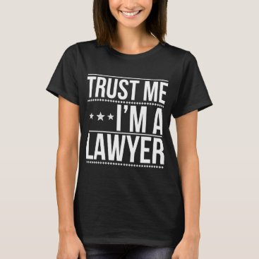 Trust I'm A Lawyer T Shirt Law Student Gift
