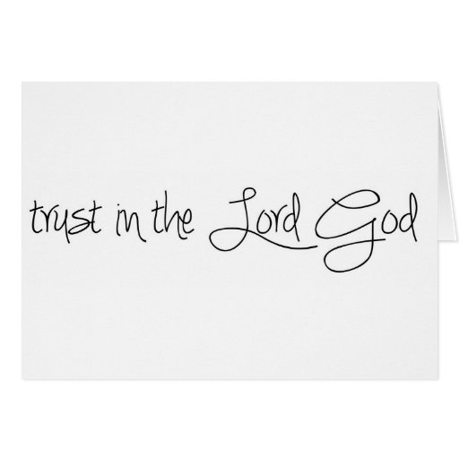 Trust in the Lord God Card