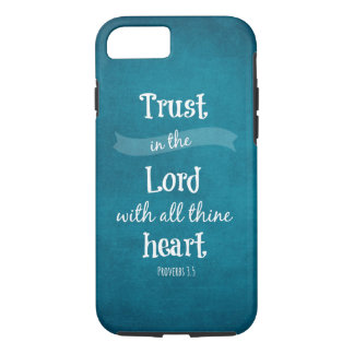 Trust in the Lord with all thine heart Bible Verse iPhone 7 Case