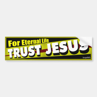 Trust Jesus for Eternal Life Bumper Sticker