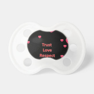 Trust  Love Respect Pacifier