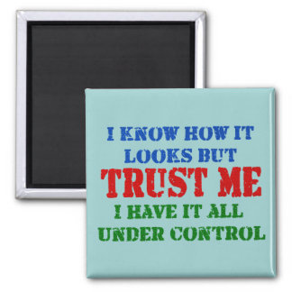 Trust Me - All Under Control 2 Inch Square Magnet
