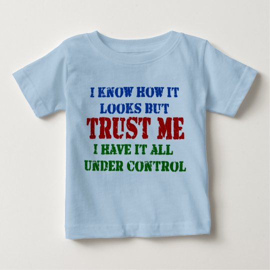 Trust Me -- All Under Control Baby T-Shirt