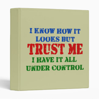 Trust Me - All Under Control 3 Ring Binder