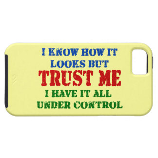 Trust Me -- All Under Control iPhone 5 Cases