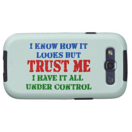 Trust Me -- All Under Control Samsung Galaxy S3 Cover