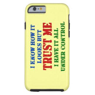 Trust Me -- All Under Control Tough iPhone 6 Case