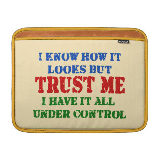 Trust Me -- All Under Control MacBook Air Sleeve