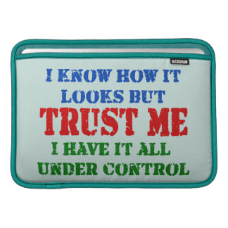 Trust Me -- All Under Control MacBook Sleeve