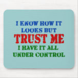 Trust Me - All Under Control Mouse Pad