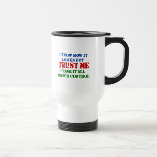 Trust Me -- All Under Control 15 Oz Stainless Steel Travel Mug