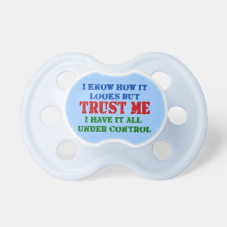 Trust Me -- All Under Control Pacifier