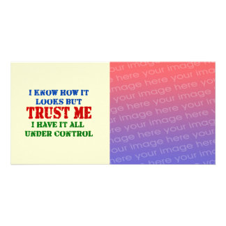 Trust Me -- All Under Control Custom Photo Card