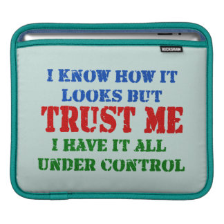 Trust Me -- All Under Control Sleeve For iPads