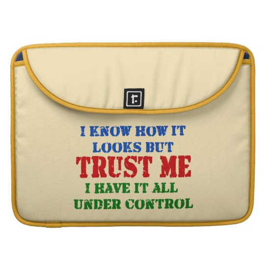 Trust Me -- All Under Control Sleeve For MacBooks