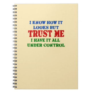 Trust Me -- All Under Control Spiral Notebook