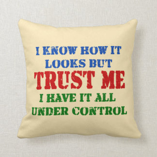 Trust Me -- All Under Control Throw Pillow