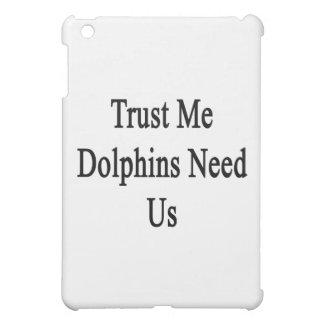 Trust Me Dolphins Need Us iPad Mini Cases