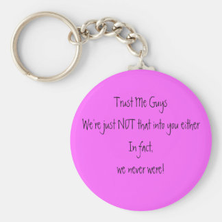 Trust Me GuysWe're just NOT that into you eithe... Basic Round Button Keychain