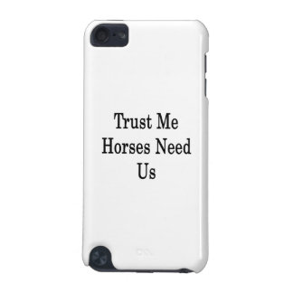 Trust Me Horses Need Us iPod Touch (5th Generation) Covers