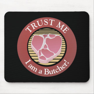 Trust me, I am a Butcher T-bone Mouse Pad
