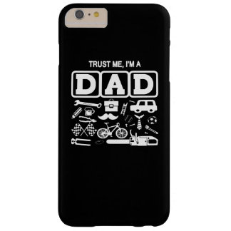Trust Me, I am a Dad Barely There iPhone 6 Plus Case