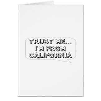 Trust me… I am from California Greeting Card