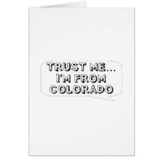 Trust me… I am from Colorado Greeting Card