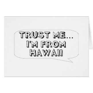 Trust me… I am from Hawaii Greeting Card