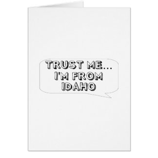 Trust me… I am from Idaho Greeting Card