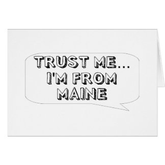 Trust me… I am from Maine Greeting Card