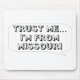 Trust me… I am from Missouri Mouse Pad