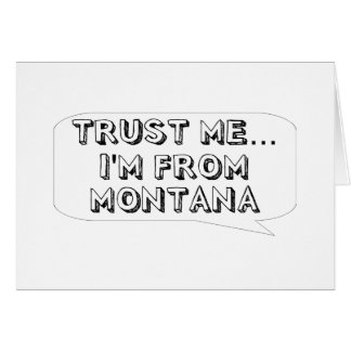 Trust me… I am from Montana Greeting Card