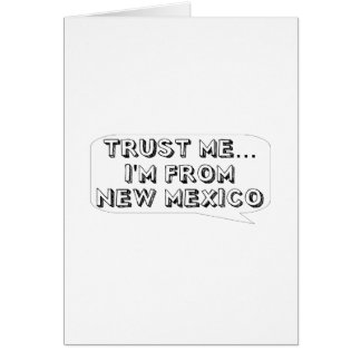 Trust me… I am from New Mexico Greeting Card