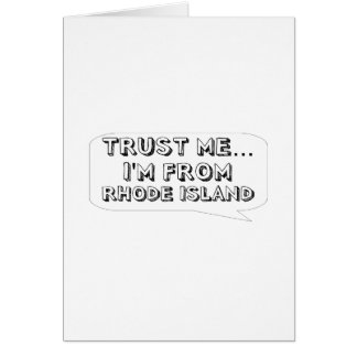 Trust me… I am from Rhode Island Greeting Card