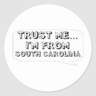 Trust me… I am from South Carolina Classic Round Sticker