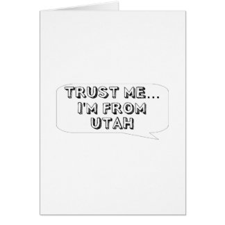 Trust me… I am from Utah Greeting Card