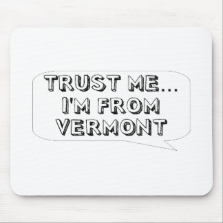 Trust me… I am from Vermont Mouse Pad
