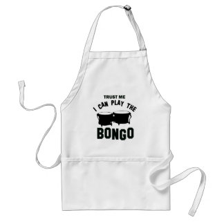 Trust me I can play the BONGO Adult Apron