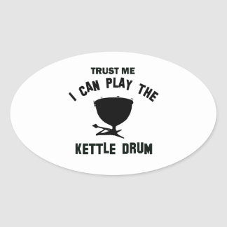 Trust me I can play the KETTLE DRUM Oval Sticker