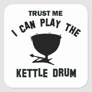 Trust me I can play the KETTLE DRUM Square Sticker