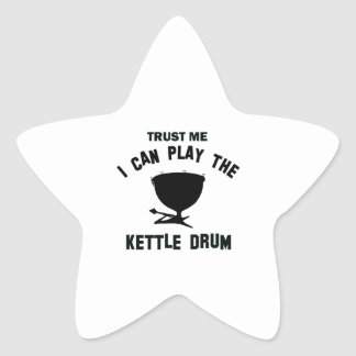 Trust me I can play the KETTLE DRUM Star Sticker