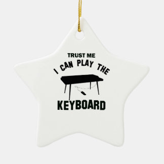 Trust me I can play the KEYBOARD Ceramic Ornament