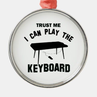 Trust me I can play the KEYBOARD Metal Ornament
