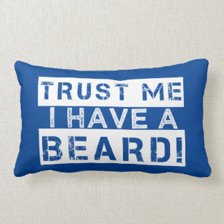 Trust me I have a beard funny pillow