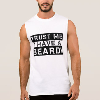 Trust Me I have a Beard Funny Sleeveless shirt