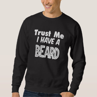 Trust Me I Have a Beard funny Sweatshirt