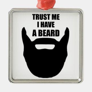 Trust Me I Have A Beard Metal Ornament
