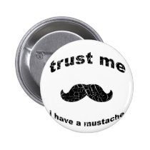 funny, mustache, hilarious, goofy, unique, trust me, tshirt, fun, sweet, fresh, digital, great, vintage, old, quotations, Button with custom graphic design